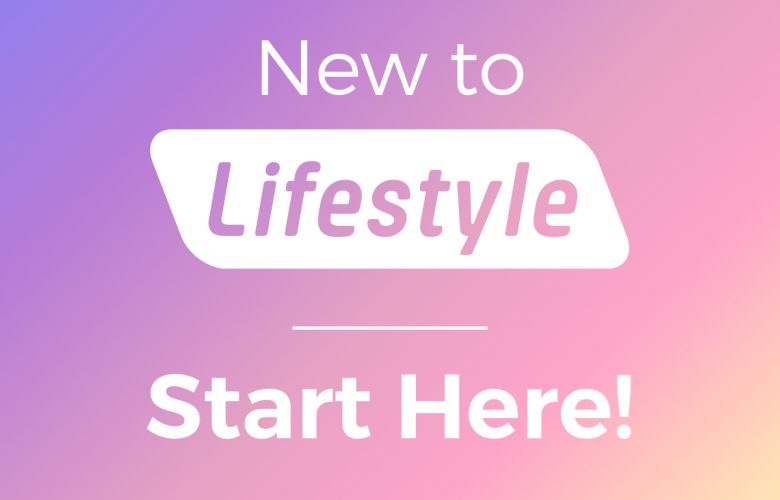 New to Lifestyle? Start here!